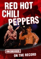 Red Hot Chili Peppers - Uncensored On the Record ebook by Tom King