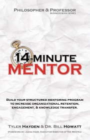14-Minute Mentor: Build a Structured Mentoring Program ebook by Tyler Hayden,Dr. Bill Howatt
