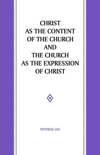 Christ as the Content of the Church and the Church as the Expression of Christ ebook by Witness Lee