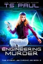 Engineering Murder - A Space Opera Heroine Adventure ebook by T S paul
