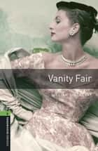 Vanity Fair Level 6 Oxford Bookworms Library ekitaplar by William Thackeray