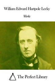 Works of William Edward Hartpole Lecky ebook by William Edward Hartpole Lecky