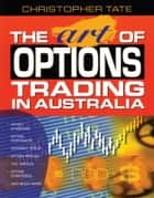 The Art of Options Trading in Australia ebook by Christopher Tate