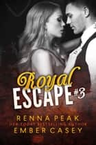 Royal Escape #3 ebook by Ember Casey, Renna Peak