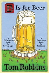 B Is for Beer ebook by Tom Robbins