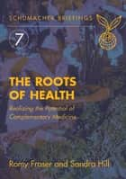 Roots of Health ebook by Romy Fraser,Sandra Hill