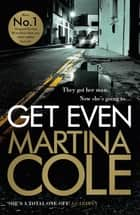 Get Even - A dark thriller of murder, mystery and revenge ebook by Martina Cole