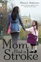 Mom Had a Stroke ebook by Delanie L. Stephenson