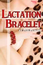 Lactation Bracelet (Milking mmf vibrator erotica) ebook by Pen Penguin
