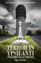 Terror in Ypsilanti: John Norman Collins Unmasked ebook by Gregory A. Fournier