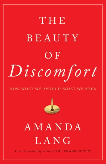 The Beauty of Discomfort - How What We Avoid Is What We Need eBook by Amanda Lang