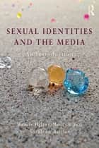 Sexual Identities and the Media - An Introduction ebook by Wendy Hilton-Morrow, Kathleen Battles