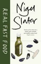 Real Fast Food ebook by Nigel Slater