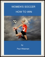 Women's Soccer How to Win ebook by Paul Wiseman