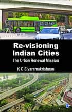 Re-visioning Indian Cities - The Urban Renewal Mission ebook by K C Sivaramakrishnan