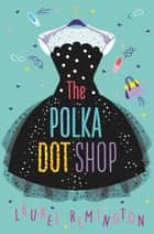 The Polka Dot Shop ebook by Laurel Remington