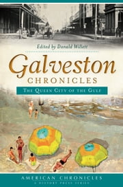 Galveston Chronicles - The Queen City of the Gulf ebook by Donald Willett,Patricia Bellis Bixel,Chester Burns,Gary Cartwright,Margaret Henson,Arnold Krammer,David McComb,Bill O'Neal,Merline Pitre,Robert Shelton,Edward Simmen,Elise Hopkins Stephens,Larry Wygant