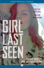 Girl Last Seen ebook by Anne Greenwood Brown,Heather Anastasiu