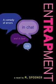 Entrapment - A High School Comedy in Chat ebook by M. Spooner