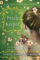 The Peach Keeper - A Novel ebook by Sarah Addison Allen