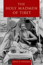 The Holy Madmen of Tibet ebook by David M. DiValerio
