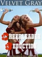 Cheerleader Seduction ebook by Velvet Gray