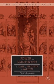 Power and Sainthood - The Case of Birgitta of Sweden ebook by P. Salmesvuori