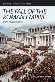 The Fall of the Roman Empire - Film and History ebook by Martin M. Winkler