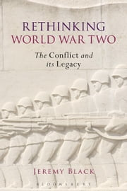 Rethinking World War Two - The Conflict and its Legacy ebook by Jeremy Black