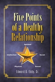 Five Points of a Healthy Relationship ebook by Edward O. Eddy, Sr.