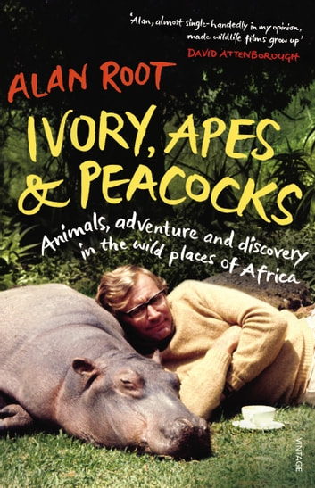 Ivory, Apes & Peacocks - Animals, adventure and discovery in the wild places of Africa ebook by Alan Root