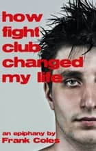Epiphany: How Fight Club Changed My Life - A Short Story Ebook di Frank Coles