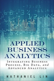 Applied Business Analytics - Integrating Business Process, Big Data, and Advanced Analytics ebook by Nathaniel Lin
