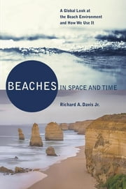 Beaches in Space and Time - A Global Look at the Beach Environment and How We Use It ebook by Dr. Richard A. Davis Jr.