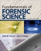 Fundamentals of Forensic Science ebook by Max M. Houck, Jay A. Siegel