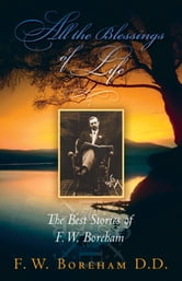 All the Blessings of Life: The Best Stories of F. W. Boreham (Revised) ebook by F. W. Boreham