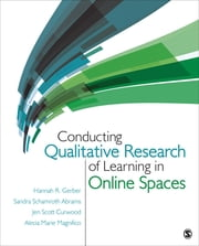 Conducting Qualitative Research of Learning in Online Spaces ebook by Hannah R. Gerber,Sandra Schamroth Abrams,Jen Scott Curwood,Alecia Marie Magnifico