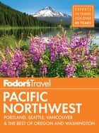 Fodor's Pacific Northwest - Portland, Seattle, Vancouver & the Best of Oregon and Washington ebook by Fodor's Travel Guides