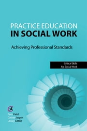 Practice Education in Social Work - Achieving Professional Standards ebook by Pam Field,Lesley Littler,Cathie Jasper