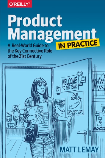 Product Management in Practice - A Real-World Guide to the Key Connective Role of the 21st Century ebook by Matt LeMay