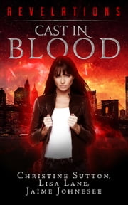 Cast In Blood: Revelations Series Book 1 ebook by Christine Sutton,Lisa Lane,Jaime Johnesee