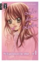 Lebe deine Liebe 01 - We experienced the Affair ebook by Kaho Miyasaka, Antje Bockel