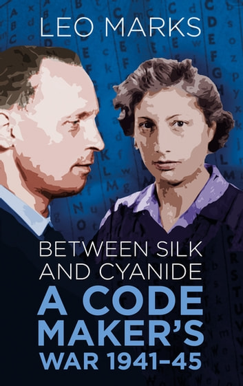 Between Silk and Cyanide - A Code Maker's War 1941-45 ebook by Leo Marks