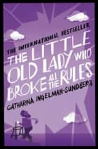The Little Old Lady Who Broke All the Rules ebook by Catharina Ingelman-Sundberg, Rod Bradbury