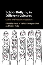 School Bullying in Different Cultures - Eastern and Western Perspectives ebook by Peter K. Smith, Keumjoo Kwak, Yuichi Toda