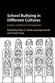 School Bullying in Different Cultures - Eastern and Western Perspectives ebook by Peter K. Smith,Keumjoo Kwak,Yuichi Toda