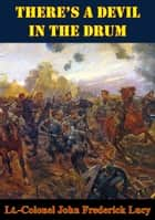 There's A Devil In The Drum [Illustrated Edition] ebook by Lt.-Colonel John Frederick Lucy