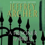 A Prisoner of Birth - A Novel audiobook by Jeffrey Archer