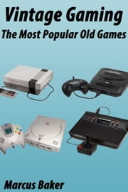 Vintage Gaming: The Most Popular Old Games ebook by Marcus Baker