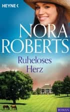 Ruheloses Herz ebook by Nora Roberts